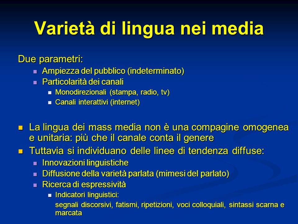 Varietà di lingua nei media Due parametri: Ampiezza del pubblico (indeterminato) Ampiezza del pubblico (indeterminato) Particolarità dei canali Partic