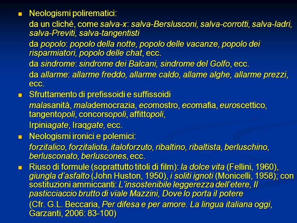 Neologismi polirematici: Neologismi polirematici: da un cliché, come salva-x: salva-Berslusconi, salva-corrotti, salva-ladri, salva-Previti, salva-tan