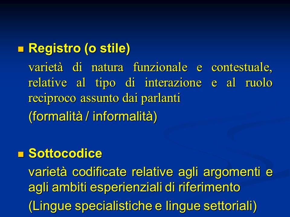 Registro (o stile) Registro (o stile) varietà di natura funzionale e contestuale, relative al tipo di interazione e al ruolo reciproco assunto dai par