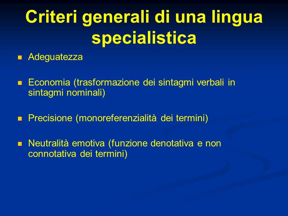Criteri generali di una lingua specialistica Adeguatezza Economia (trasformazione dei sintagmi verbali in sintagmi nominali) Precisione (monoreferenzi