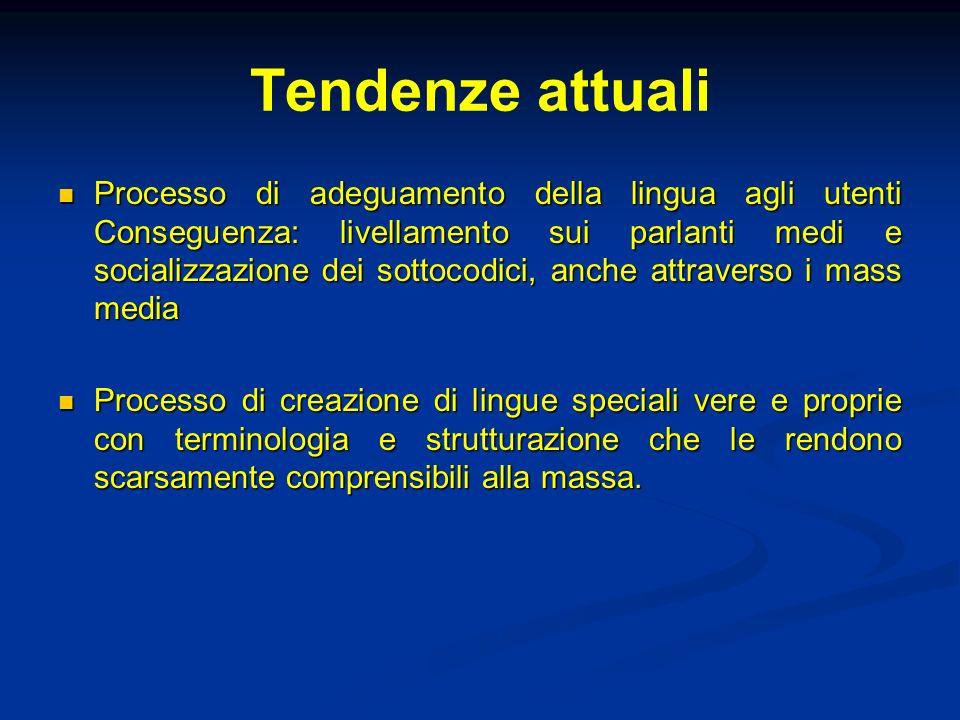 Tendenze attuali Processo di adeguamento della lingua agli utenti Conseguenza: livellamento sui parlanti medi e socializzazione dei sottocodici, anche