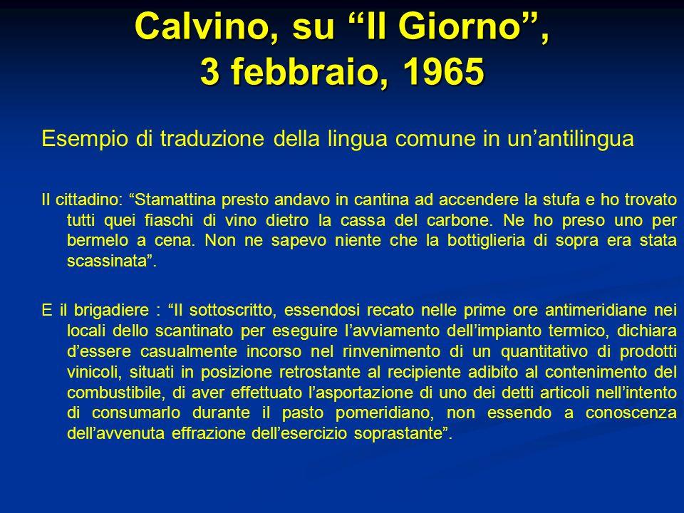 Calvino, su Il Giorno, 3 febbraio, 1965 Esempio di traduzione della lingua comune in unantilingua Il cittadino: Stamattina presto andavo in cantina ad