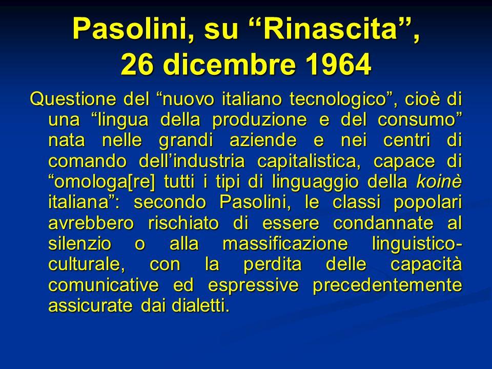 Pasolini, su Rinascita, 26 dicembre 1964 Questione del nuovo italiano tecnologico, cioè di una lingua della produzione e del consumo nata nelle grandi