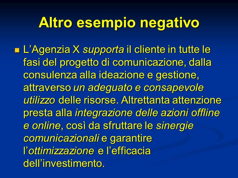 Altro esempio negativo LAgenzia X supporta il cliente in tutte le fasi del progetto di comunicazione, dalla consulenza alla ideazione e gestione, attr