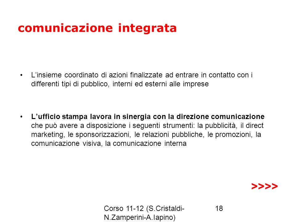 Corso 11-12 (S.Cristaldi- N.Zamperini-A.Iapino) 18 comunicazione integrata Linsieme coordinato di azioni finalizzate ad entrare in contatto con i diff