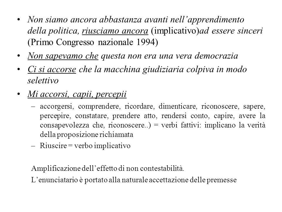 Non siamo ancora abbastanza avanti nellapprendimento della politica, riusciamo ancora (implicativo)ad essere sinceri (Primo Congresso nazionale 1994)