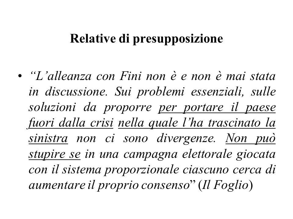 Relative di presupposizione Lalleanza con Fini non è e non è mai stata in discussione. Sui problemi essenziali, sulle soluzioni da proporre per portar