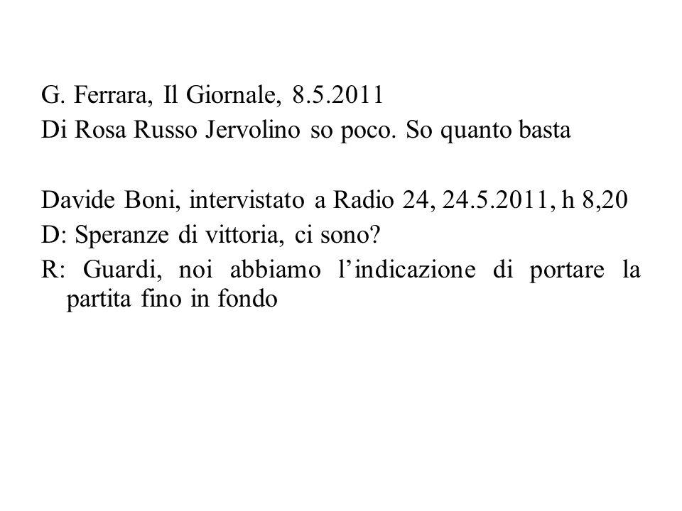 G. Ferrara, Il Giornale, 8.5.2011 Di Rosa Russo Jervolino so poco. So quanto basta Davide Boni, intervistato a Radio 24, 24.5.2011, h 8,20 D: Speranze