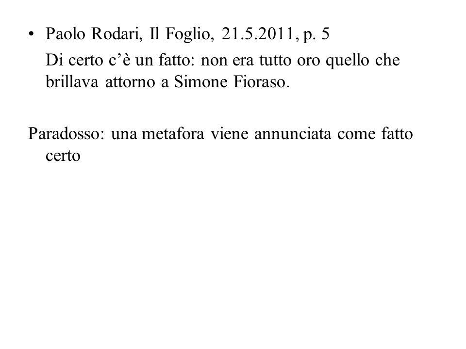 Paolo Rodari, Il Foglio, 21.5.2011, p. 5 Di certo cè un fatto: non era tutto oro quello che brillava attorno a Simone Fioraso. Paradosso: una metafora