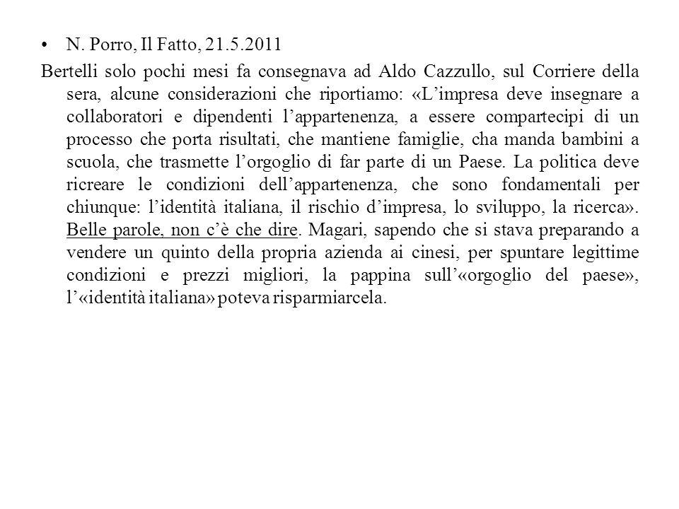 N. Porro, Il Fatto, 21.5.2011 Bertelli solo pochi mesi fa consegnava ad Aldo Cazzullo, sul Corriere della sera, alcune considerazioni che riportiamo: