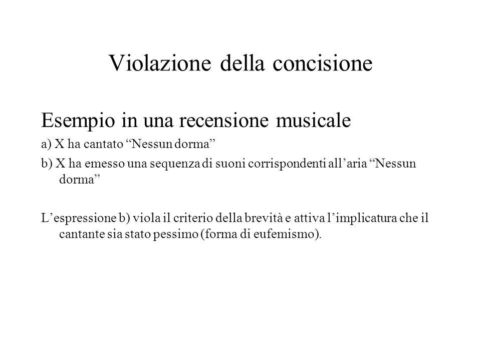 Violazione della concisione Esempio in una recensione musicale a) X ha cantato Nessun dorma b) X ha emesso una sequenza di suoni corrispondenti allari