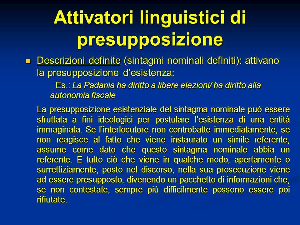 Attivatori linguistici di presupposizione Descrizioni definite (sintagmi nominali definiti): attivano la presupposizione desistenza: Descrizioni defin