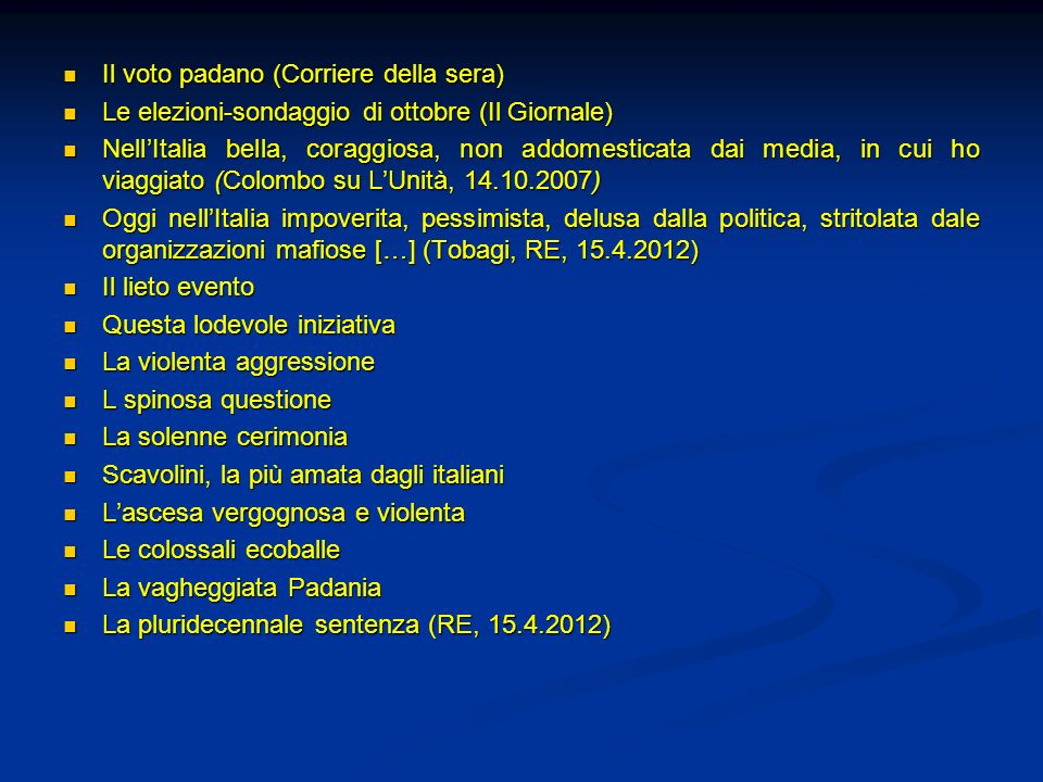 Il voto padano (Corriere della sera) Il voto padano (Corriere della sera) Le elezioni-sondaggio di ottobre (Il Giornale) Le elezioni-sondaggio di otto