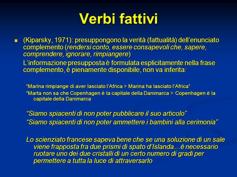 Verbi fattivi (Kiparsky, 1971): presuppongono la verità (fattualità) dellenunciato complemento (rendersi conto, essere consapevoli che, sapere, compre