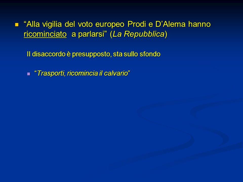 Alla vigilia del voto europeo Prodi e DAlema hanno ricominciato a parlarsi (La Repubblica) Alla vigilia del voto europeo Prodi e DAlema hanno ricominc