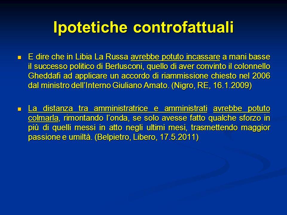 Ipotetiche controfattuali E dire che in Libia La Russa avrebbe potuto incassare a mani basse il successo politico di Berlusconi, quello di aver convin