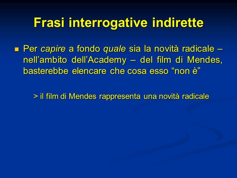 Frasi interrogative indirette Per capire a fondo quale sia la novità radicale – nellambito dellAcademy – del film di Mendes, basterebbe elencare che c