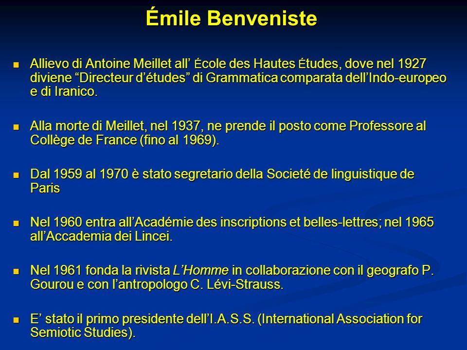 Émile Benveniste Allievo di Antoine Meillet all É cole des Hautes É tudes, dove nel 1927 diviene Directeur détudes di Grammatica comparata dellIndo-eu