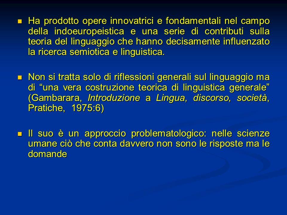 Ha prodotto opere innovatrici e fondamentali nel campo della indoeuropeistica e una serie di contributi sulla teoria del linguaggio che hanno decisame
