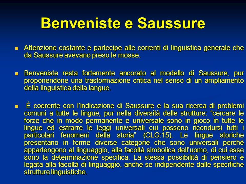 Benveniste e Saussure Attenzione costante e partecipe alle correnti di linguistica generale che da Saussure avevano preso le mosse. Attenzione costant