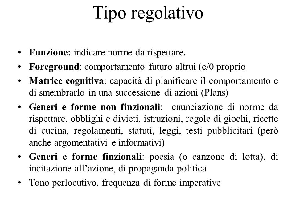 Tipo regolativo Funzione: indicare norme da rispettare. Foreground: comportamento futuro altrui (e/0 proprio Matrice cognitiva: capacità di pianificar