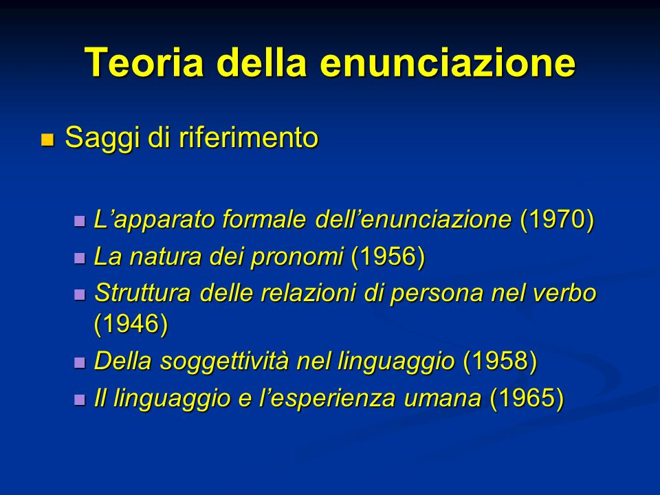 Teoria della enunciazione Saggi di riferimento Saggi di riferimento Lapparato formale dellenunciazione (1970) Lapparato formale dellenunciazione (1970