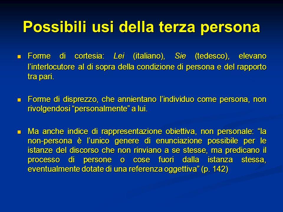 Possibili usi della terza persona Forme di cortesia: Lei (italiano), Sie (tedesco), elevano linterlocutore al di sopra della condizione di persona e d