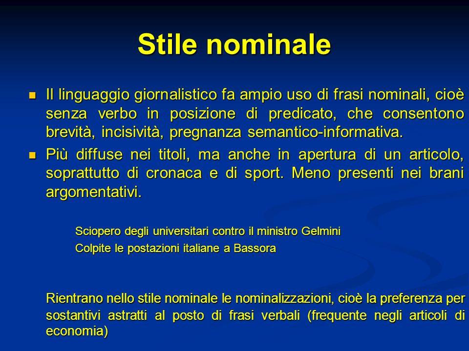 Stile nominale Il linguaggio giornalistico fa ampio uso di frasi nominali, cioè senza verbo in posizione di predicato, che consentono brevità, incisiv