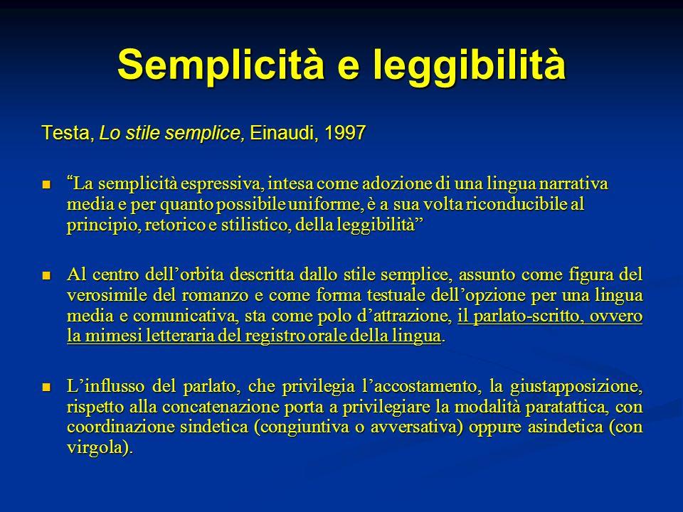 Semplicità e leggibilità Testa, Lo stile semplice, Einaudi, 1997 La semplicità espressiva, intesa come adozione di una lingua narrativa media e per qu