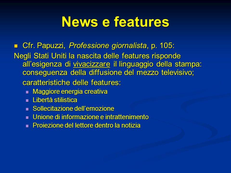 News e features Cfr. Papuzzi, Professione giornalista, p. 105: Cfr. Papuzzi, Professione giornalista, p. 105: Negli Stati Uniti la nascita delle featu