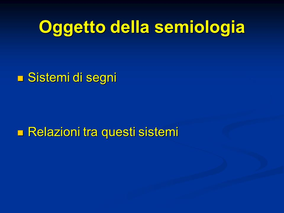Oggetto della semiologia Sistemi di segni Sistemi di segni Relazioni tra questi sistemi Relazioni tra questi sistemi