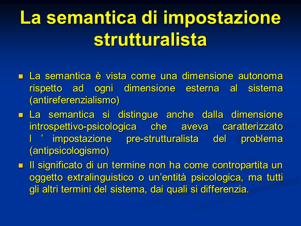 La semantica di impostazione strutturalista La semantica è vista come una dimensione autonoma rispetto ad ogni dimensione esterna al sistema (antirefe