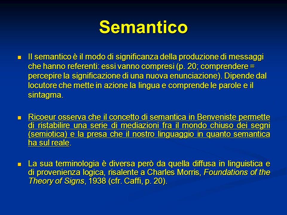 Semantico Il semantico è il modo di significanza della produzione di messaggi che hanno referenti: essi vanno compresi (p. 20; comprendere = percepire