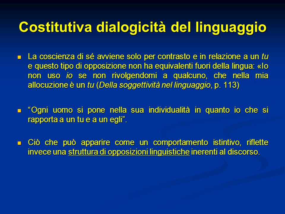 Costitutiva dialogicità del linguaggio La coscienza di sé avviene solo per contrasto e in relazione a un tu e questo tipo di opposizione non ha equiva