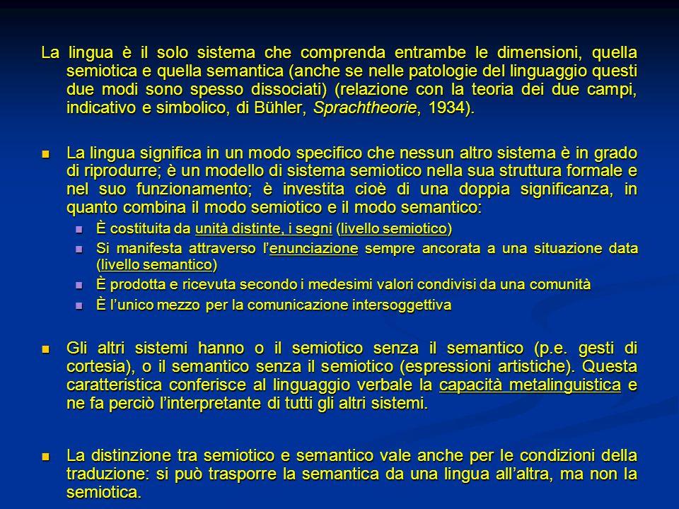 La lingua è il solo sistema che comprenda entrambe le dimensioni, quella semiotica e quella semantica (anche se nelle patologie del linguaggio questi