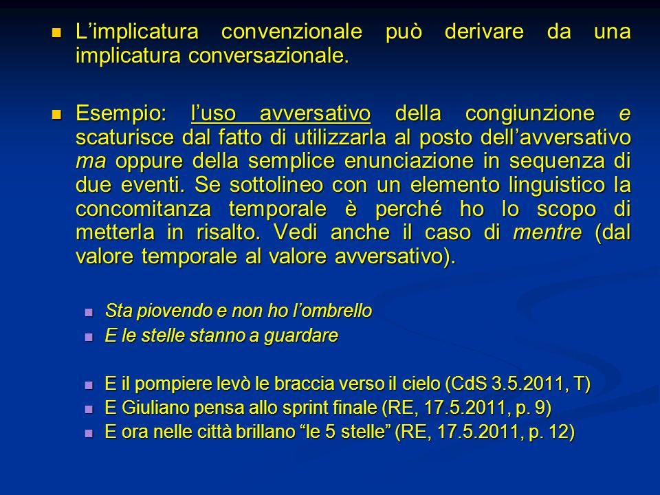 Limplicatura convenzionale può derivare da una implicatura conversazionale. Limplicatura convenzionale può derivare da una implicatura conversazionale
