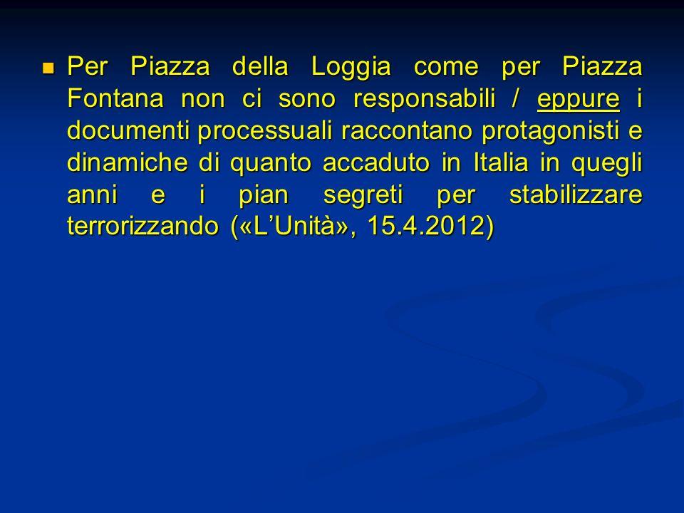 Per Piazza della Loggia come per Piazza Fontana non ci sono responsabili / eppure i documenti processuali raccontano protagonisti e dinamiche di quant