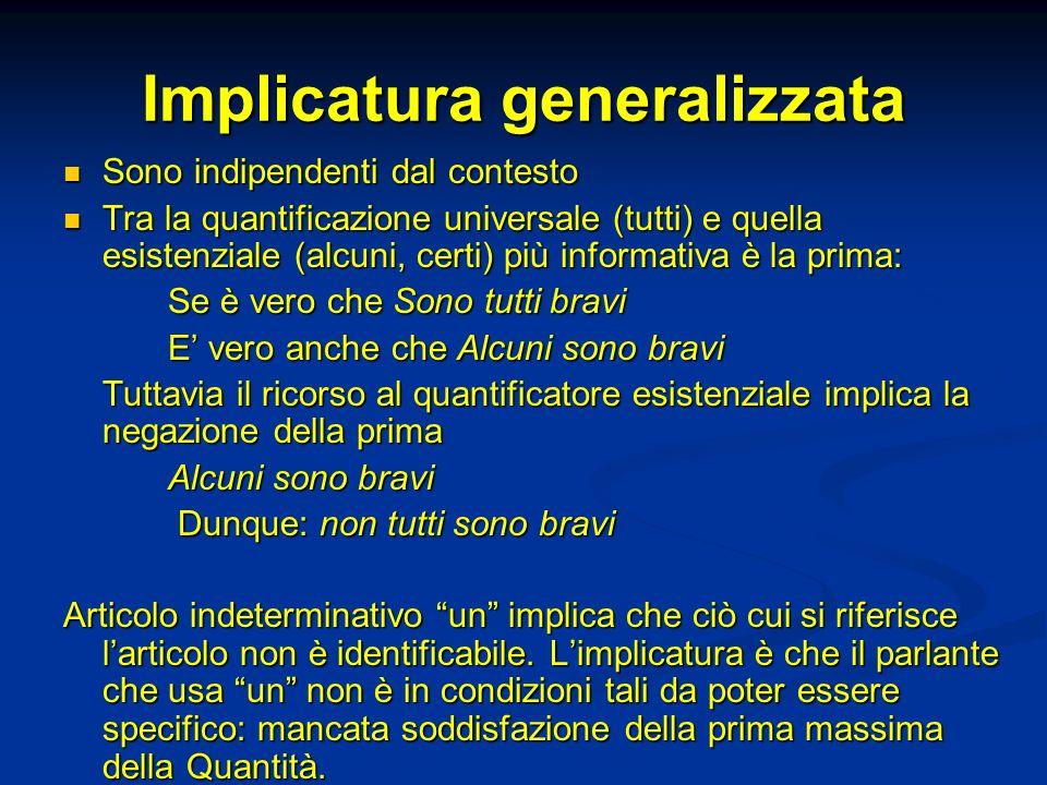 Implicatura generalizzata Sono indipendenti dal contesto Sono indipendenti dal contesto Tra la quantificazione universale (tutti) e quella esistenzial