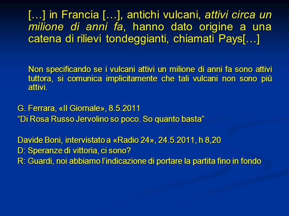 […] in Francia […], antichi vulcani, attivi circa un milione di anni fa, hanno dato origine a una catena di rilievi tondeggianti, chiamati Pays[…] Non