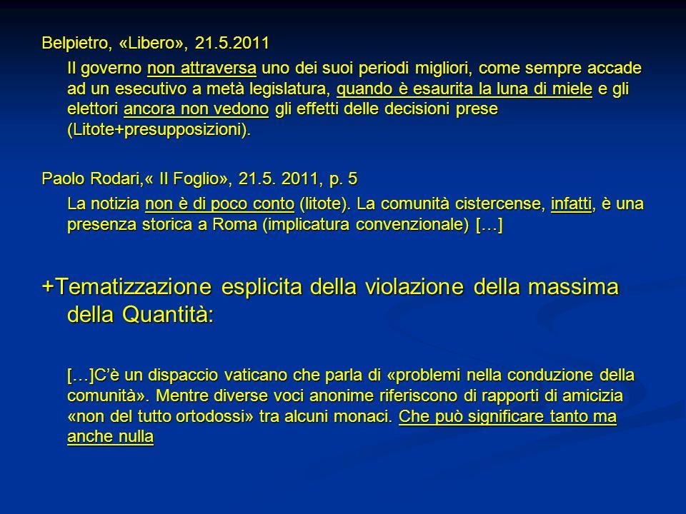 Belpietro, «Libero», 21.5.2011 Il governo non attraversa uno dei suoi periodi migliori, come sempre accade ad un esecutivo a metà legislatura, quando