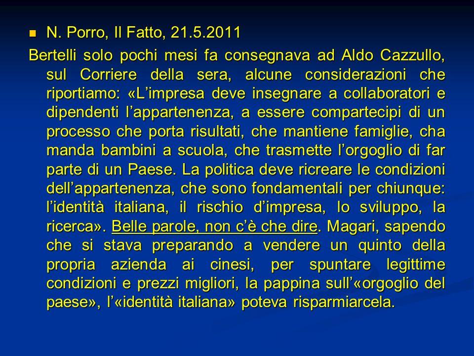 N. Porro, Il Fatto, 21.5.2011 N. Porro, Il Fatto, 21.5.2011 Bertelli solo pochi mesi fa consegnava ad Aldo Cazzullo, sul Corriere della sera, alcune c