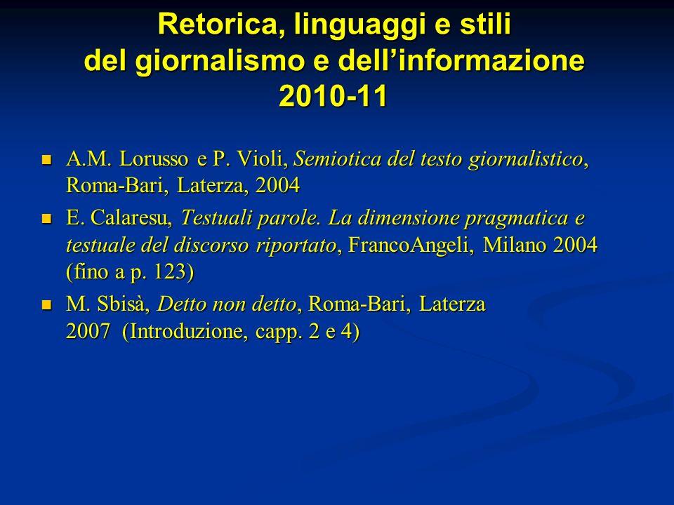 Retorica, linguaggi e stili del giornalismo e dellinformazione 2010-11 A.M. Lorusso e P. Violi, Semiotica del testo giornalistico, Roma-Bari, Laterza,