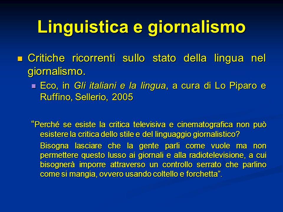 Linguistica e giornalismo Critiche ricorrenti sullo stato della lingua nel giornalismo. Critiche ricorrenti sullo stato della lingua nel giornalismo.