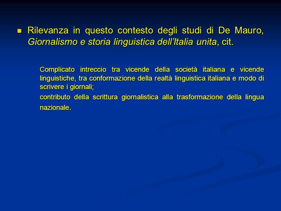 Rilevanza in questo contesto degli studi di De Mauro, Giornalismo e storia linguistica dellItalia unita, cit. Rilevanza in questo contesto degli studi