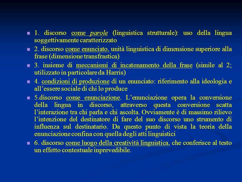 1. discorso come parole (linguistica strutturale): uso della lingua soggettivamente caratterizzato 2. discorso come enunciato, unità linguistica di di