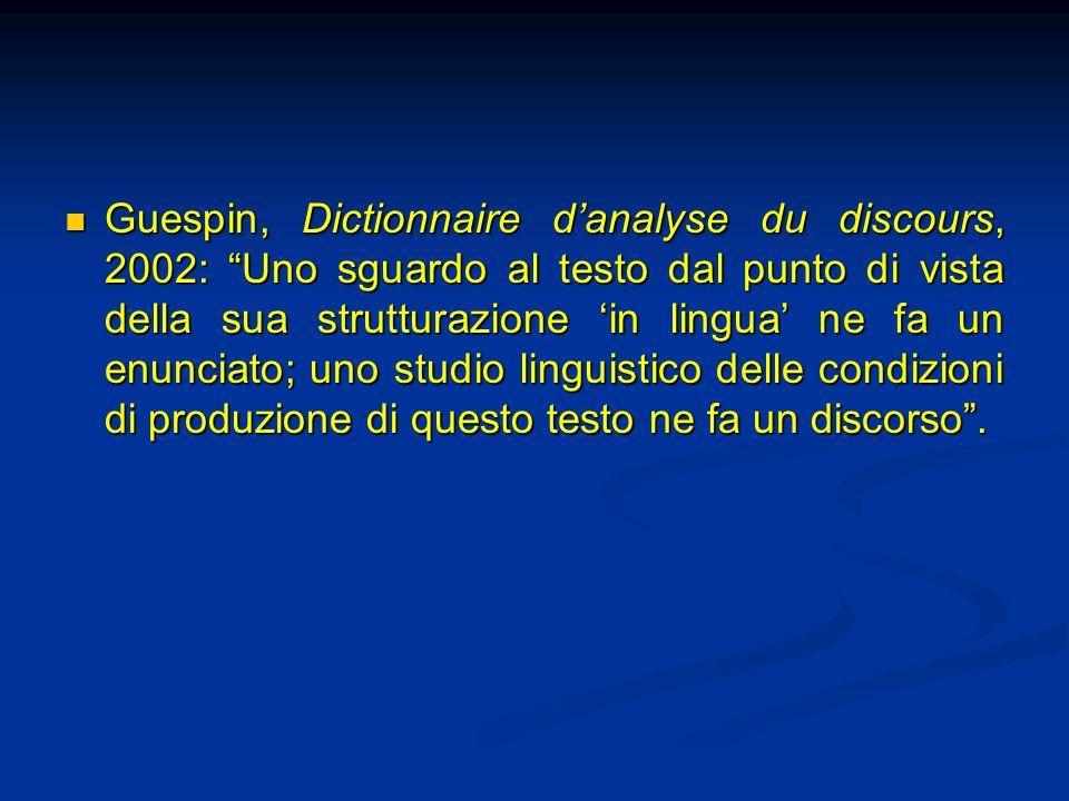 Guespin, Dictionnaire danalyse du discours, 2002: Uno sguardo al testo dal punto di vista della sua strutturazione in lingua ne fa un enunciato; uno s