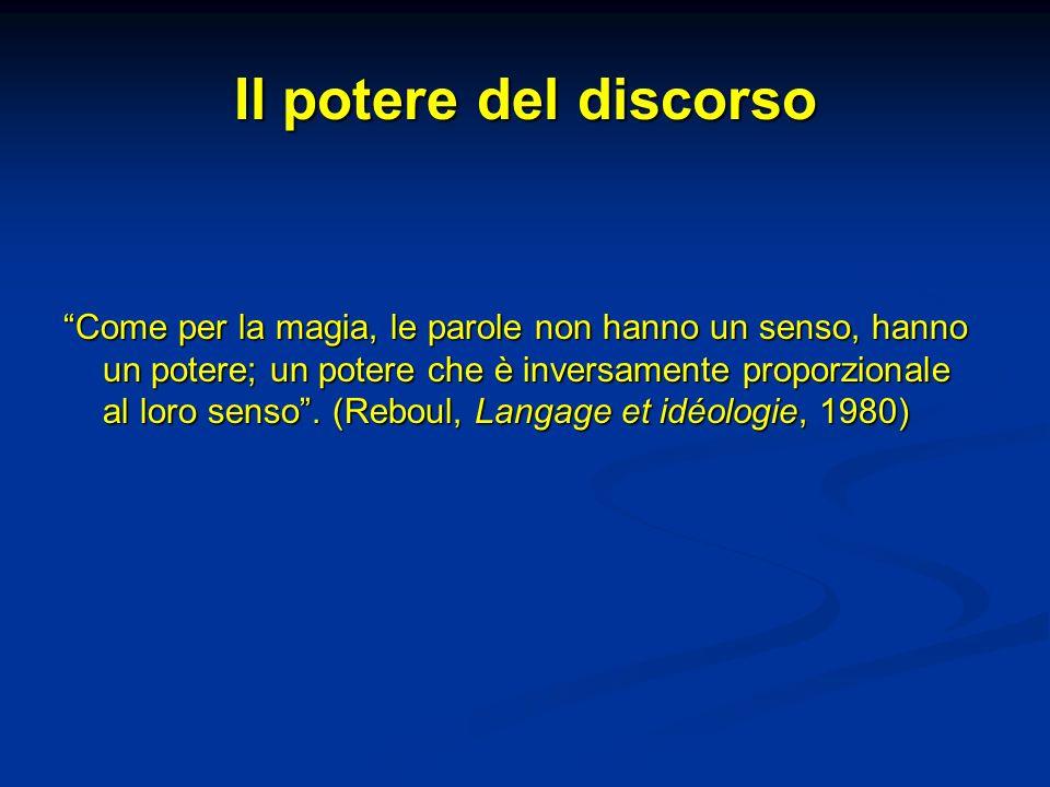Il potere del discorso Come per la magia, le parole non hanno un senso, hanno un potere; un potere che è inversamente proporzionale al loro senso. (Re