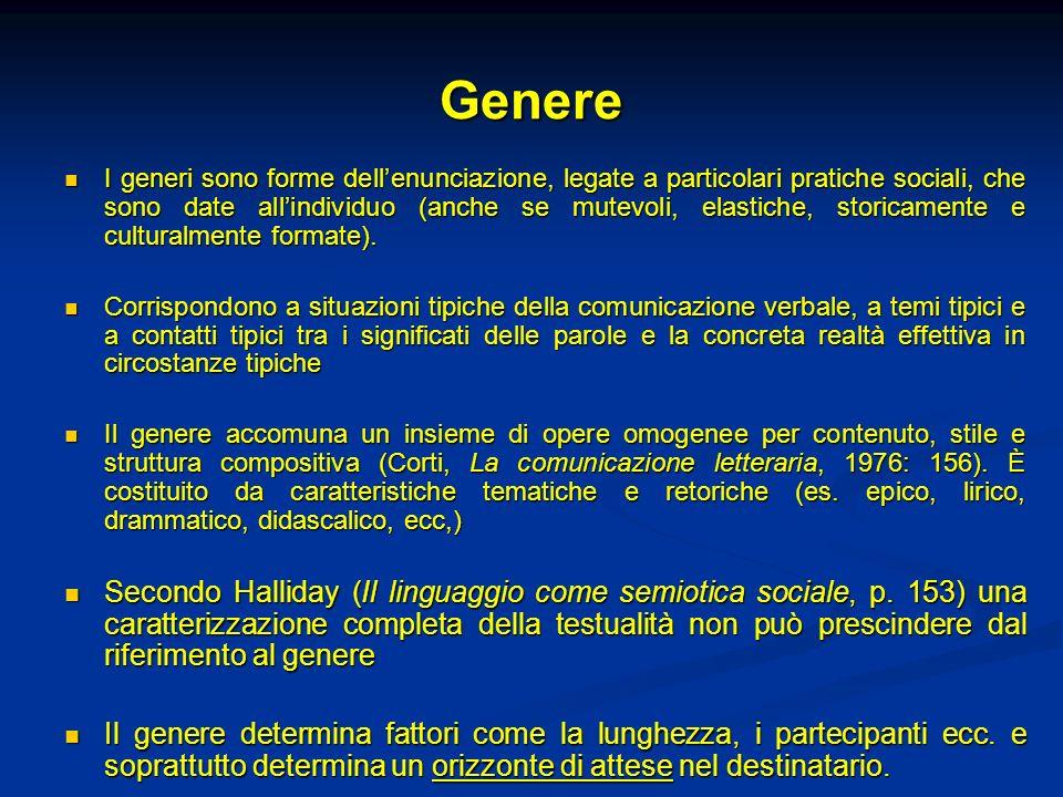 Genere I generi sono forme dellenunciazione, legate a particolari pratiche sociali, che sono date allindividuo (anche se mutevoli, elastiche, storicam