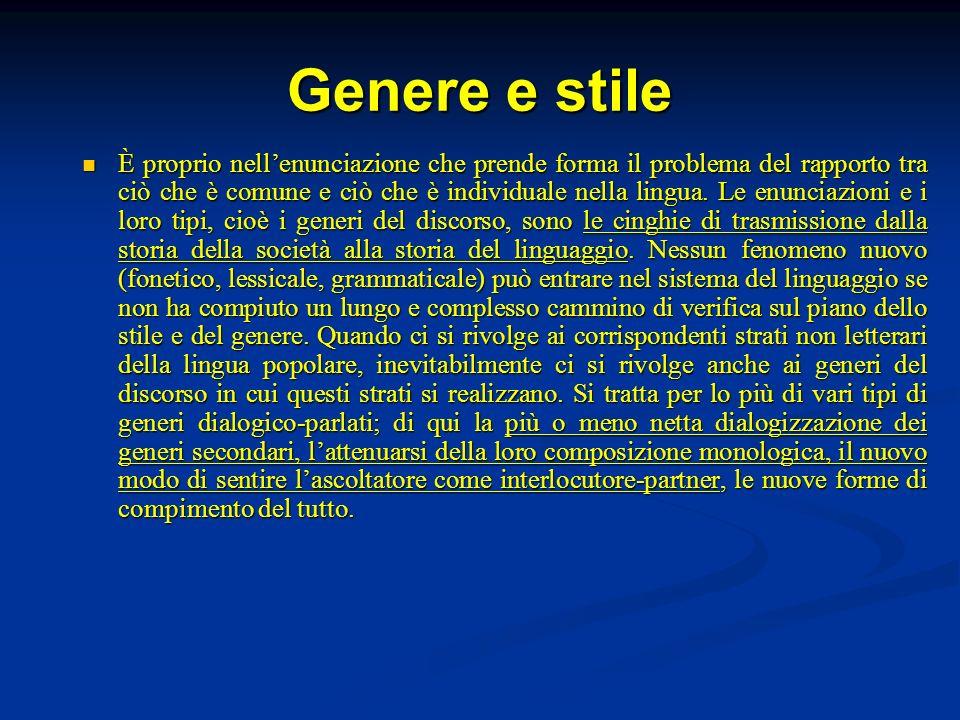 Genere e stile È proprio nellenunciazione che prende forma il problema del rapporto tra ciò che è comune e ciò che è individuale nella lingua. Le enun