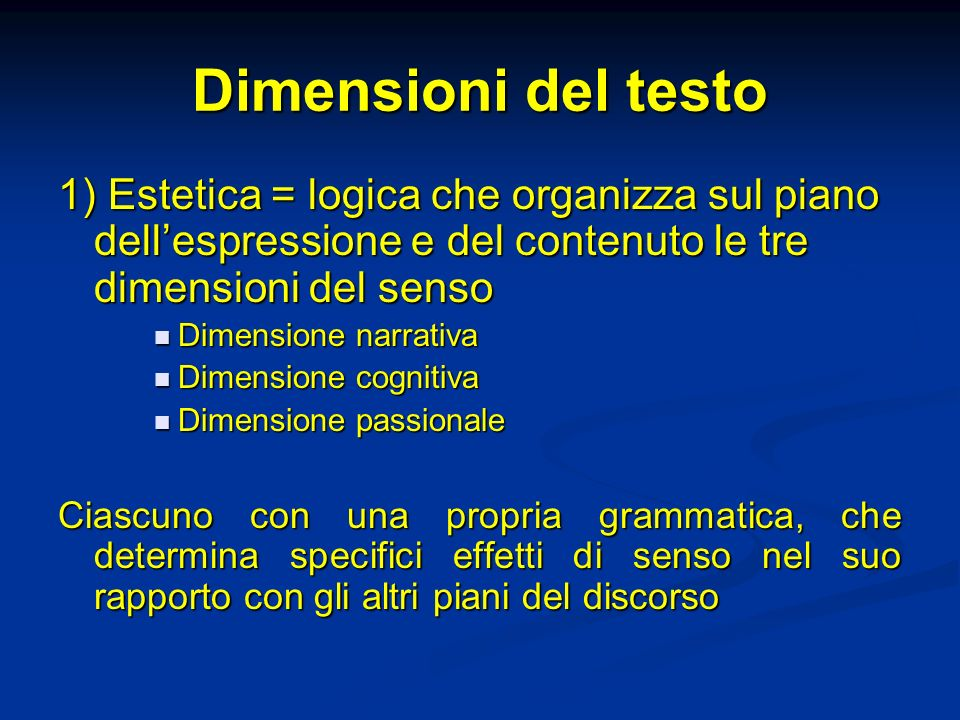 Dimensioni del testo 1) Estetica = logica che organizza sul piano dellespressione e del contenuto le tre dimensioni del senso Dimensione narrativa Dim